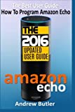 img - for Amazon Echo: The Best User Guide How To Program Amazon Echo (Amazon Echo 2016,user manual,web services,by amazon,Free books,Free Movie,Alexa Kit) (Amazon Prime, smart devices, internet) (Volume 4) book / textbook / text book