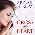 Cross My Heart (       UNABRIDGED) by Abigail Strom Narrated by R. C. Bray, Amy Rubinate