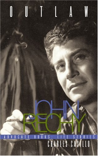 Outlaw: John Rechy (An Advocate Books Life Story)
