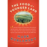 The Food of a Younger Land: A Portrait of American Food--Before the National Highway System, Before Chain Restaurants, and Before Frozen Food, When the Nation's Food Was Seasonal ~ Mark Kurlansky