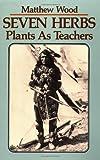 Seven Herbs: Plants As Teachers (0938190911) by Matthew Wood