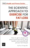 The Scientific Approach to Exercise for Fat Loss : How to Get In Shape and Shed Unwanted Fat. A Review of Healthy and Scientifically Proven Techniques (Central YMCA Health and Fitness Guides Book 1)