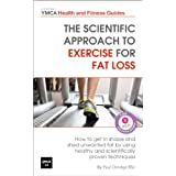 The Scientific Approach to Exercise for Fat Loss : How to Get In Shape and Shed Unwanted Fat. A Review of Healthy and Scientifically Proven Techniques (Central YMCA Health and Fitness Guides Book 1)by Paul Orridge BSc