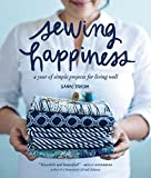 img - for Sewing Happiness: A Year of Simple Projects for Living Well book / textbook / text book