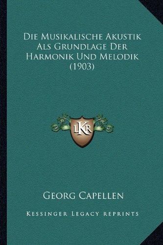 Die Musikalische Akustik ALS Grundlage Der Harmonik Und Melodik (1903)