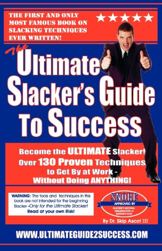 The Ultimate Slacker's Guide To Success: Over 130 Ways To Get By At Work Without Doing Anything! PDF