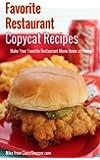 Favorite Restaurant Copycat Recipes: Make Your Favorite Restaurant Menu Items at Home