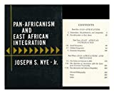 Pan-Africanism and East African Integration [By] Joseph S. Nye, Jr
