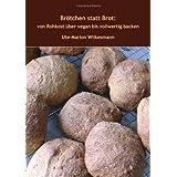 """Br�tchen statt Brot: Von Rohkost �ber vegan bis vollwertig Backenvon """"Ute-Marion Wilkesmann"""""""
