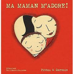 Ma maman m'adore! - Pittau & Gervais
