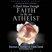 I Don't Have Enough Faith to be an Atheist | [Norman Geisler]