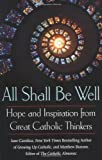 All Shall Be Well: Hope and Inspiration from Great Catholic Thinkers (0425193969) by Cavalino, Jane