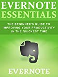 Evernote Essentials: The Beginners Guide to Improving Your Productivity in the Quickest Time (Evernote, Evernote Essentials, Productivity, Time Management)