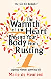 The Warmth of the Heart Prevents Your Body from Rusting: Ageing without growing old (English Edition)
