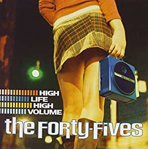 The Forty-Fives High Life High Volume