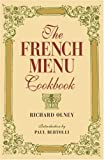 The French Menu Cookbook: The Food and Wine of France--Season by Delicious Season--In Beautifully Composed Menus for American Dining and Entertaining by an American Living in (1580083854) by Olney, Richard