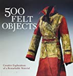 500 Felt Objects: Creative Exploratio...