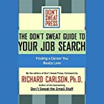 The Don't Sweat Guide to Your Job Search: Finding a Career You Really Love | Richard Carlson
