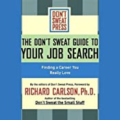 The Don't Sweat Guide to Your Job Search: Finding a Career You Really Love | [Richard Carlson]