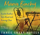Maeve Binchy Three Great Novels: Scarlet Feather, Tara Road, Evening Class Maeve Binchy