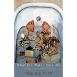 What the Water Gave Me: Poems After Frida Kahloby Pascale Petit