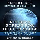 Relieve Stress for Better Sleep: Reduce Anxiety, Fall Asleep Fast and Sleep Well Rede von  QuietZen Studios Gesprochen von:  QuietZen Studios