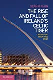 The Rise and Fall of Ireland's Celtic Tiger: Liberalism, Boom and Bust