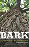 img - for By Michael Wojtech - Bark: A Field Guide to the Trees of the Northeast (4/15/11) book / textbook / text book