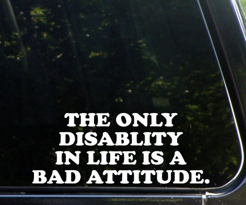 "The Only Disability In Life Is A Bad Attitude (9"" X 3-1/2"") Die Cut Decal Bumper Sticker For Windows, Cars, Trucks, Laptops, Etc."