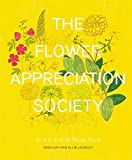 The Flower Appreciation Society: An A to Z of All Things Floral
