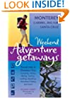 Weekend Adventure Getaways Monterey, Carmel, Big Sur, Santa Cruz: Travel Info and Outdoor Fun (Ulysses Weekend Adventure Getaways)