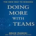 Doing More with Teams: The New Way to Winning Audiobook by Bruce Piasecki Narrated by LJ Ganser