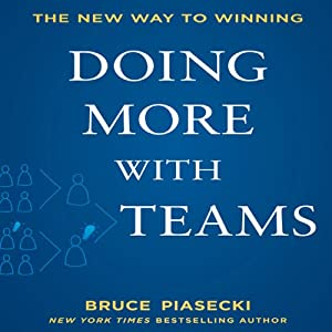 Doing More with Teams: The New Way to Winning | [Bruce Piasecki]