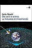 Che cos'è la scienza: La rivoluzione di Anassimandro (Italian Edition)