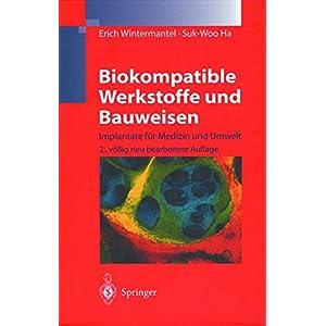 Biokompatible Werkstoffe und Bauweisen: Implantate für Medizin und Umwelt