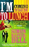 I'm Coming To Take You To Lunch: A fantastic tale of boys, booze and how Wham! were sold to China
