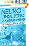 Neuro-Linguistic Programming: An Esse...