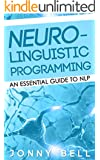 Neuro-Linguistic Programming: An Essential Guide to NLP: A Personalized Guide to Reach Self-Fulfillment (Neuro Linguistic Programming) (English Edition)