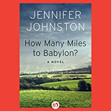 How Many Miles to Babylon? (       UNABRIDGED) by Jennifer Johnston Narrated by John Keating