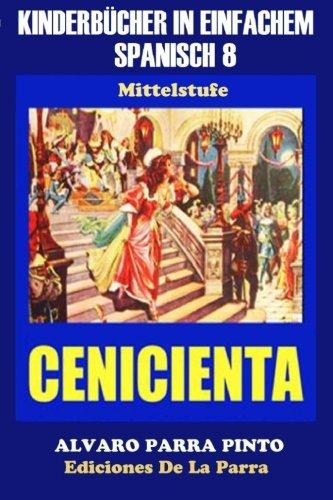 Kinderbücher in einfachem Spanisch Band 8: La Cenicienta: Volume 8 (Spanisches Lesebuch für Kinder jeder Altersstufe!)