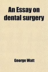 An essay on dental surgery, for popular reading