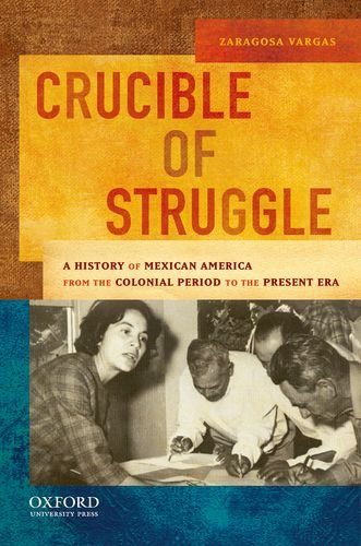 Crucible of Struggle: A History of Mexican Americans from...