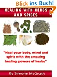 Healing With Herbs And Spices: Heal Y...