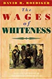 The Wages of Whiteness: Race and the Making of the American Working Class (The Haymarket Series)
