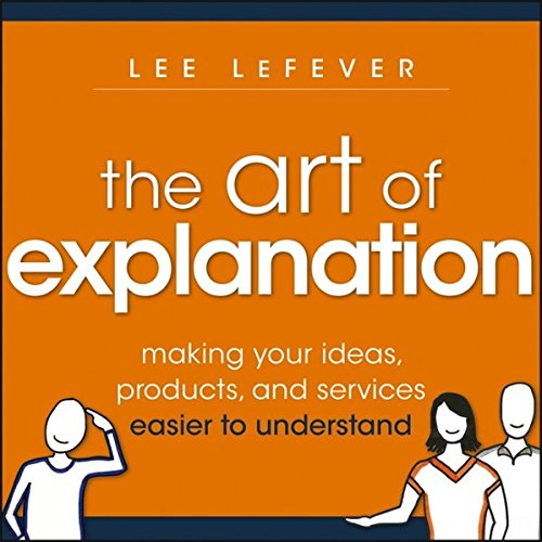 The Art of Explanation: Making your Ideas, Products, and Services Easier to Understand (Product Service compare prices)
