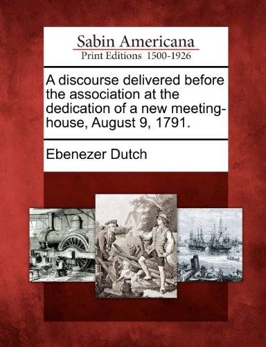 A discourse delivered before the association at the dedication of a new meeting-house, August 9, 1791.
