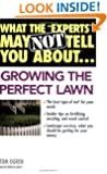 "What the ""Experts"" May Not Tell You About(TM)...Growing the Perfect Lawn"