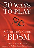 50 Ways to Play: A Beginner's Guide to BDSM