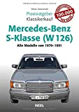 Praxisratgeber Klassikerkauf Mercedes-Benz S-Klasse ( W 126): Alle Modelle von 1979 bis 1991