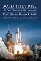 Bold They Rise: The Space Shuttle Early Years, 1972-1986 (Outward Odyssey: a People's History of Spaceflight) (Outward Odyssey: A People's History of Spaceflight Series)